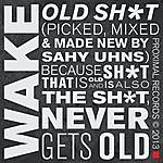 Wake Old Sh*t (Picked, Mixed & Made New By Sahy Uhns) Because Sh*t That Is Old And Is Also The Sh*t, Never Gets Old