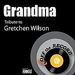 Off The Record Grandma (Tribute To Gretchen Wilson)