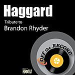 Off The Record Haggard (Tribute To Brandon Rhyder)