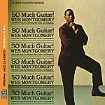 Wes Montgomery So Much Guitar! [Original Jazz Classics Remasters]