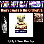 Harry James & His Orchestra Your Birthday Present - Harry James & His Orchestra