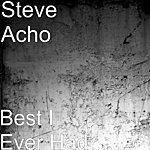 Steve Acho Best I Ever Had
