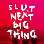Slut Next Big Thing