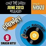 Off The Record June 2013 Country Smash Hits