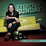 Everyday Sunday A New Beginning
