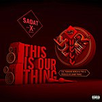 Sadat X This Is Our Thing (Single)