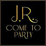 J.R. Come To Party