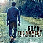 Royal The Moment (Feat. Hector Troy)