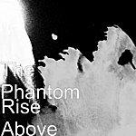 Phantom Rise Above