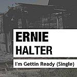 Ernie Halter I'm Getting Ready