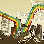 Soul Cafe Deep House Chronicles