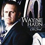 Wayne Haun Old Soul