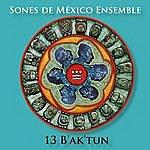 Sones De Mexico Ensemble 13 Baktun