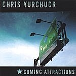 Chris Yurchuck Coming Attractions
