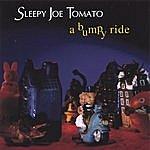 Sleepy Joe Tomato A Bumpy Ride