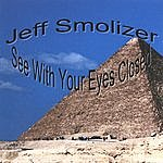 Jeff Smolizer See With Your Eyes Closed