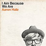 Aaron Hale I Am Because We Are - Single