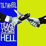 Tiltwheel Teach Your Children Hell