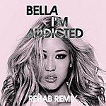 Bella I'm Addicted (Rehab Remix)