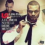 Latin Fresh A El Amor No Se Le Debe Mentir (Feat. Buxxi)