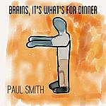 Paul Smith Brains, It's What's For Dinner