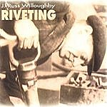 J. Russ Willoughby Riveting