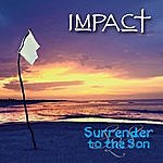 Impact Surrender To The Son