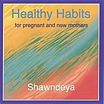 Shawndeya Healthy Habits For The Pregnant And New Mother