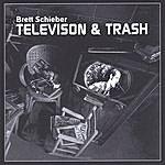 Brett Schieber Television & Trash