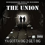 The Union Ya Gotta Dig 2 Get Big