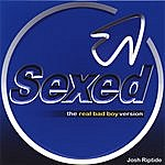 Josh Riptide Sexed (The Real Bad Boy Version)