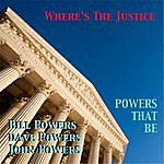 Powers That Be Where's The Justice