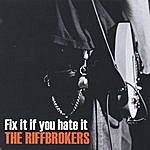 The Riffbrokers Fix It If You Hate It