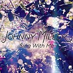 Johnny Miller Sing With Me