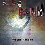 Wayne Pascall Come Let Us Praise The Lord