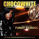 David Thomas Chocowhite, Vol. 2 (Funk Is Cool To The Funky School')