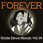 Uncle Dave Macon Forever Uncle Dave Macon Vol. 04