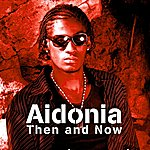 Aidonia Then And Now (Then And Now Bonus Edition)
