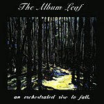 The Album Leaf An Orchestrated Rise To Fall