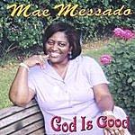 Mae Messado God Is Good