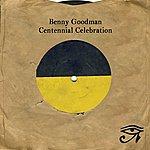 Benny Goodman Benny Goodman: Centennial Celebration