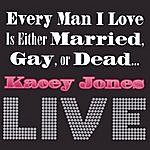 Kacey Jones Every Man I Love Is Either Married, Gay, Or Dead . . . Live