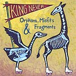 King Never Orphans, Misfits & Fragments