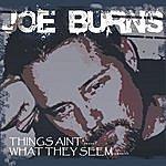 Joe Burns Things Ain't What They Seem