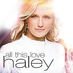 Haley All This Love