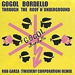 Gogol Bordello Through The Roof 'n' Underground (Rob Garza Remix 2013)