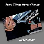 Roger Smith Some Things Never Change - Single