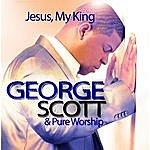George Scott Jesus, My King