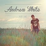Andrew White Your Love