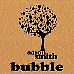 Aaron Smith Bubble
